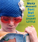 Moxy Maxwell Does Not Love Stuart Little by Peggy Gifford; photography by Valorie Fisher