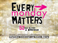 Every Monday Matters