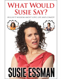 What Would Susie Say by Susie Essman