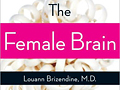 The Female Brain by Dr. Louann Brizendine