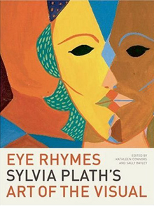 Eye Rhymes: Sylvia Plath's Art of the Visual
