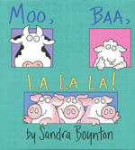 Moo Baa La La La by Sandra Boynton