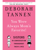 You Were Always Mom's Favorite! by Deborah Tannen