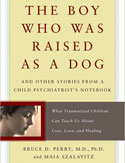 The Boy Who Was Raised as a Dog by Dr. Bruce D. Perry