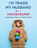 I'd Trade My Husband for a Housekeeper by Trisha Ashworth and Amy Nobile